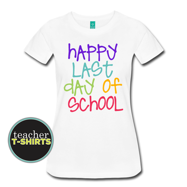 Happy Last Day of School - Colorful Women's