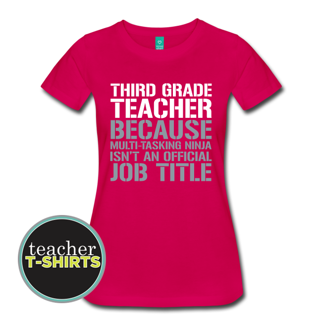 Third Grade Teacher Because Multi-Tasking Ninja Isn't an Official Job Title