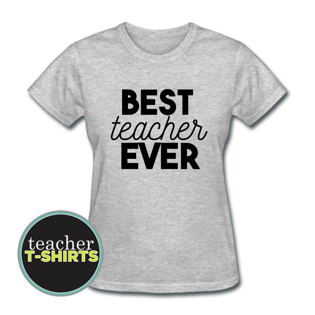best teacher ever t-shirt for teacher appreciation