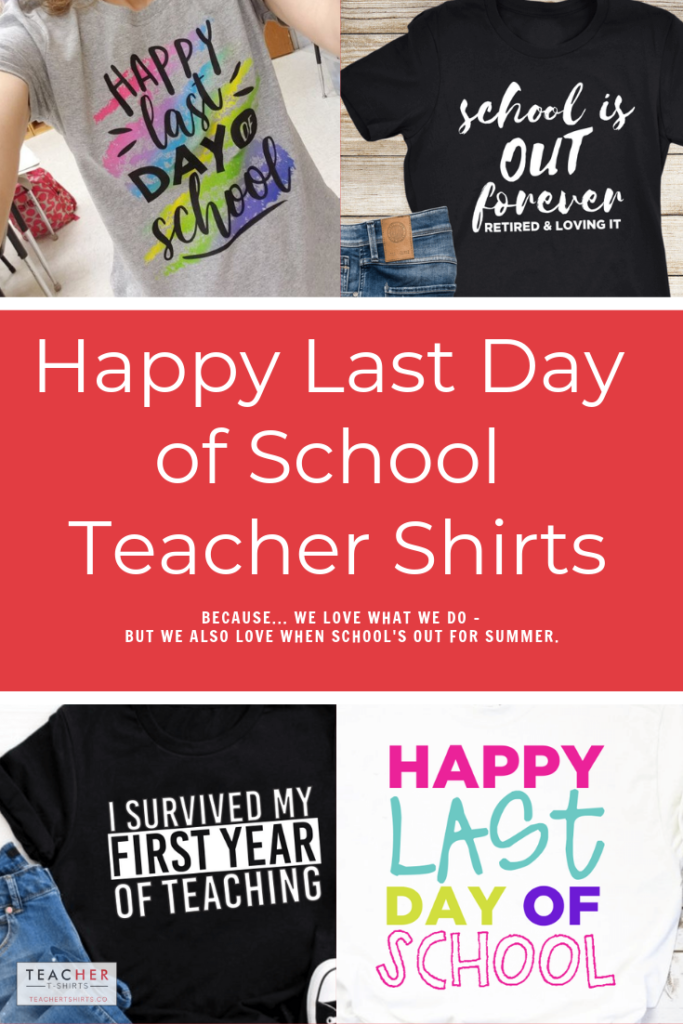 Happy Last Day of School Teacher T-shirts for the Last Day