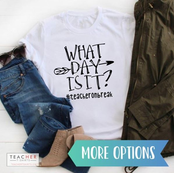 What Day is It? #teacheronbreak funny teacher tee