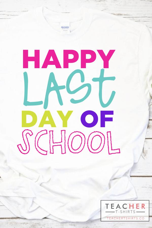 Happy last day of school teacher t-shirt