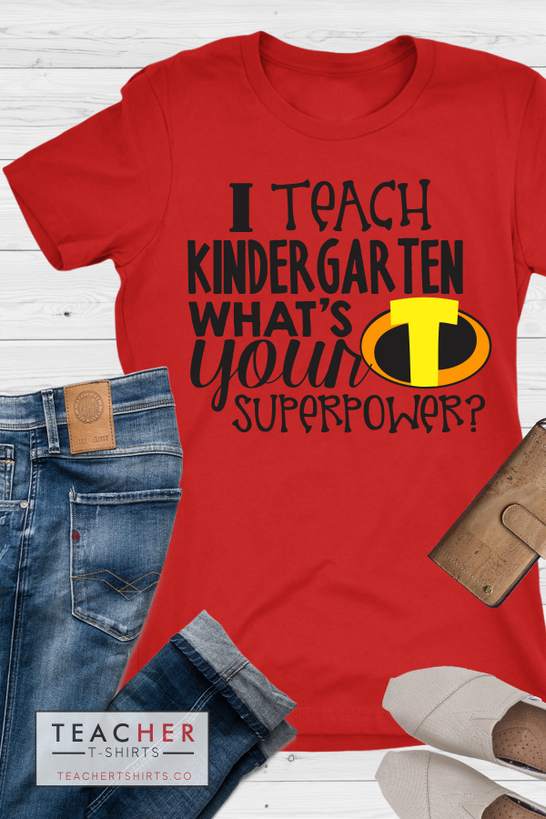 I Teach Kindergarten What's Your Superpower Teacher T-Shirt Incredibles