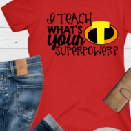 I Teach – What's Your Superpower Teacher Shirt