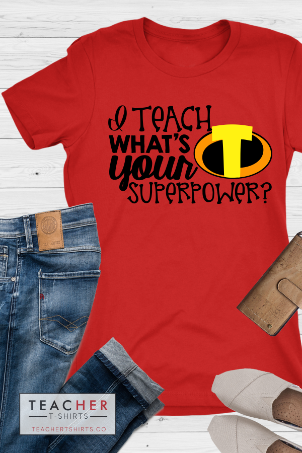 I Teach - What's Your Superpower Teacher T-Shirt Incredibles
